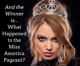 And The Winner Is…   What Happened to the Miss America Pageant?