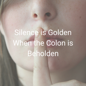 Silence is Golden When the Colon is Beholden